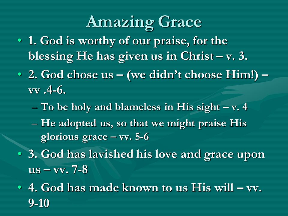 Amazing Grace 1. God is worthy of our praise, for the blessing He has given us in Christ – v.