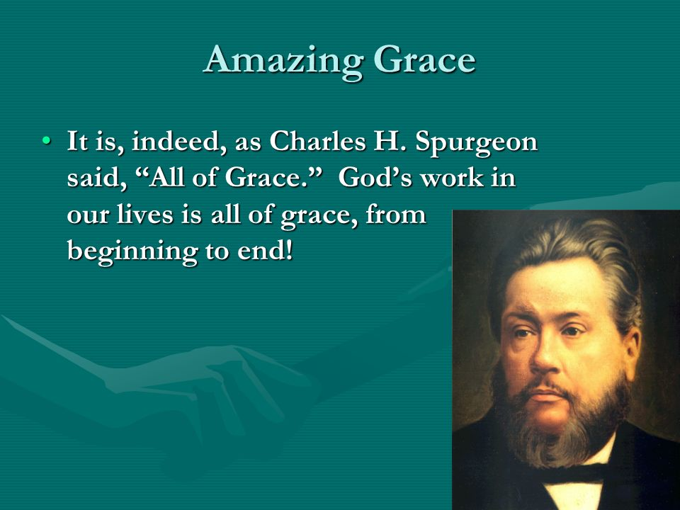 Amazing Grace It is, indeed, as Charles H.