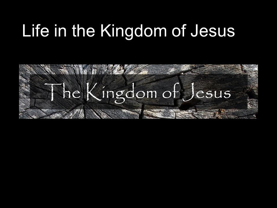 Life in the Kingdom of Jesus