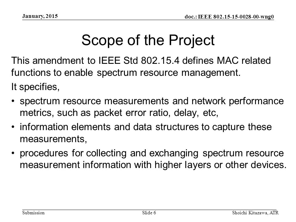 doc.: IEEE wng0 Submission Scope of the Project This amendment to IEEE Std defines MAC related functions to enable spectrum resource management.