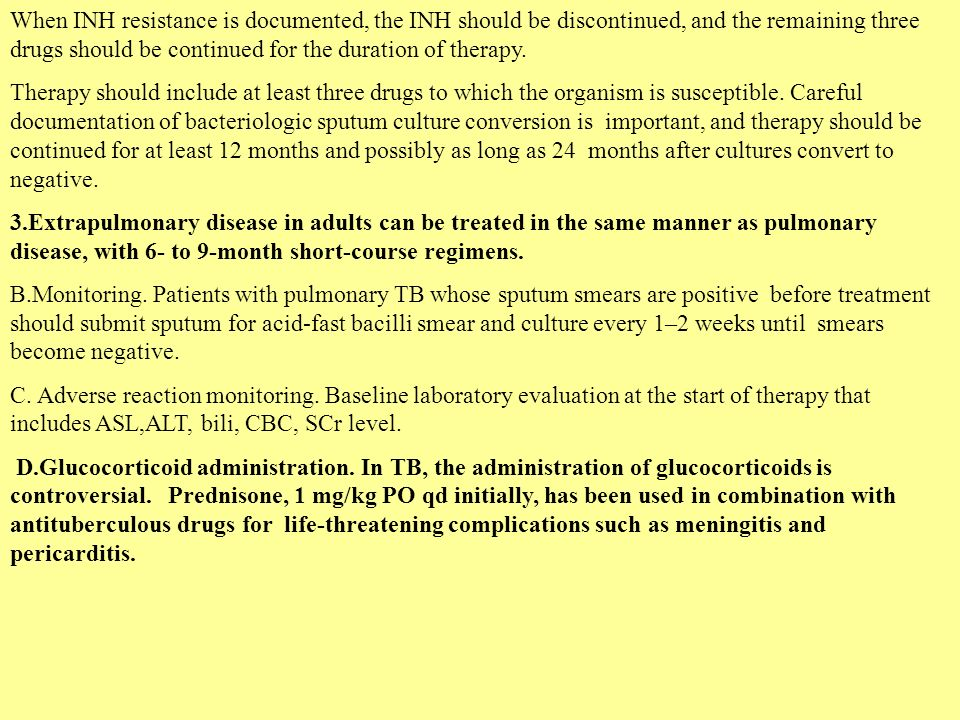 When INH resistance is documented, the INH should be discontinued, and the remaining three drugs should be continued for the duration of therapy.