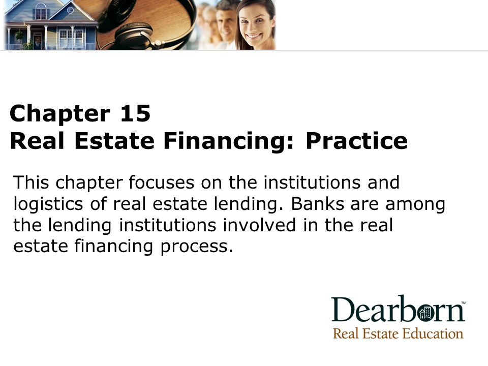 This chapter focuses on the institutions and logistics of real estate lending.
