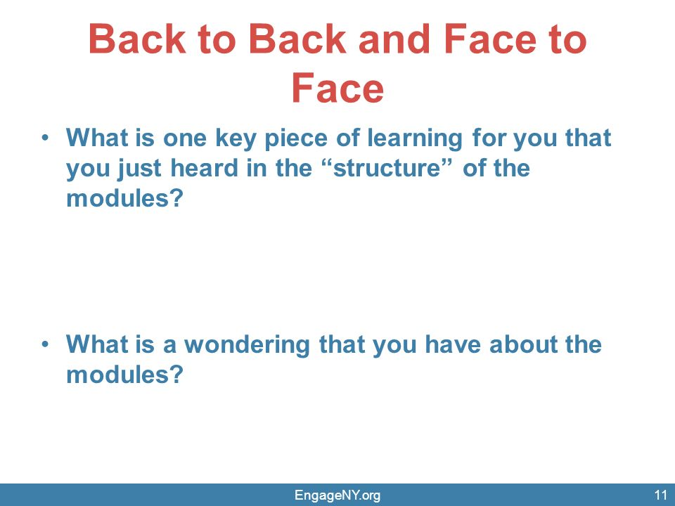 Back to Back and Face to Face What is one key piece of learning for you that you just heard in the structure of the modules.