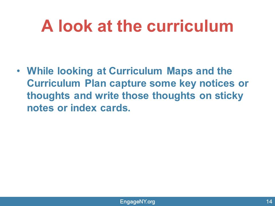 A look at the curriculum While looking at Curriculum Maps and the Curriculum Plan capture some key notices or thoughts and write those thoughts on sticky notes or index cards.