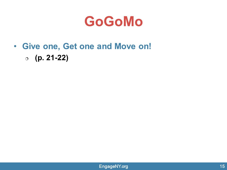 GoGoMo Give one, Get one and Move on!  (p. 21-22) EngageNY.org15