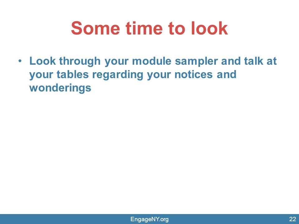 Some time to look Look through your module sampler and talk at your tables regarding your notices and wonderings EngageNY.org22