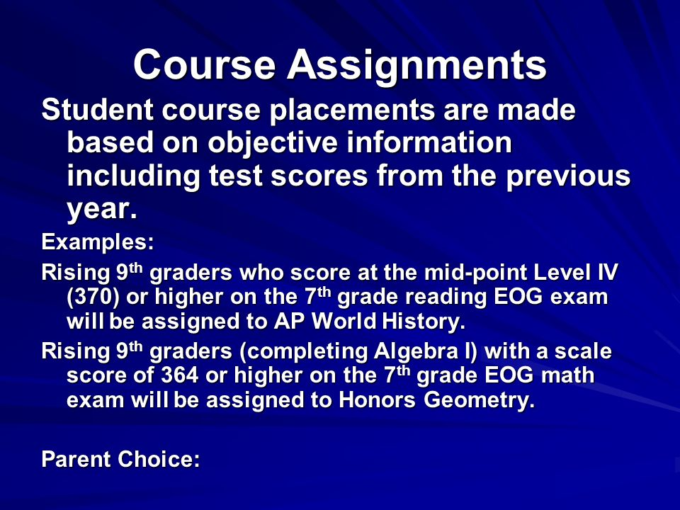 Course Assignments Student course placements are made based on objective information including test scores from the previous year.