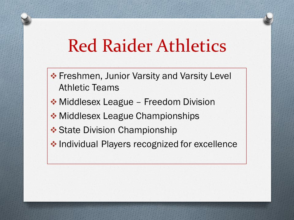 Red Raider Athletics  Freshmen, Junior Varsity and Varsity Level Athletic Teams  Middlesex League – Freedom Division  Middlesex League Championships  State Division Championship  Individual Players recognized for excellence