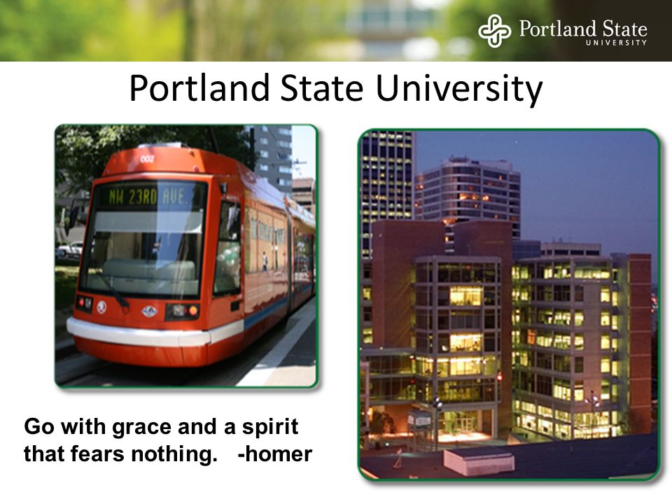 Portland State University Go with grace and a spirit that fears nothing. -homer