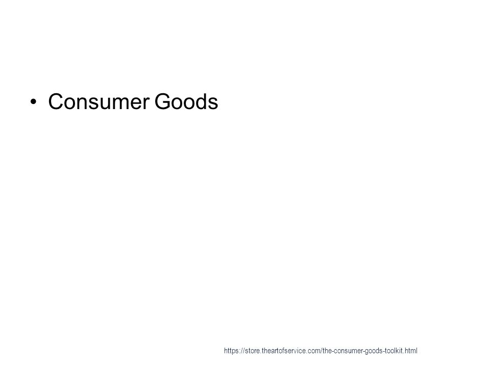 Consumer Goods https://store.theartofservice.com/the-consumer-goods-toolkit.html