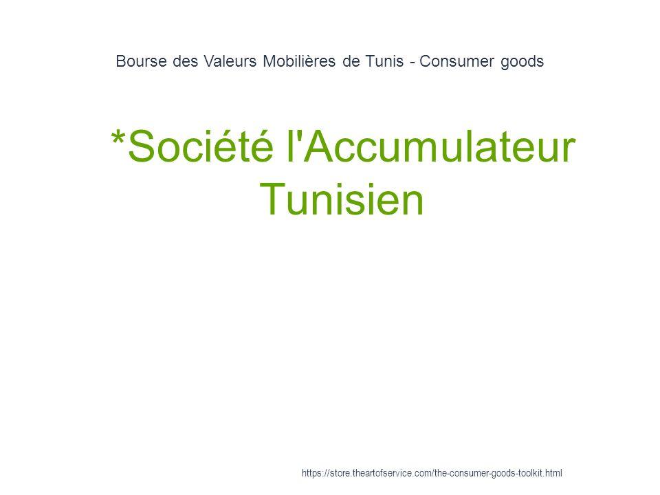Bourse des Valeurs Mobilières de Tunis - Consumer goods 1 *Société l Accumulateur Tunisien https://store.theartofservice.com/the-consumer-goods-toolkit.html