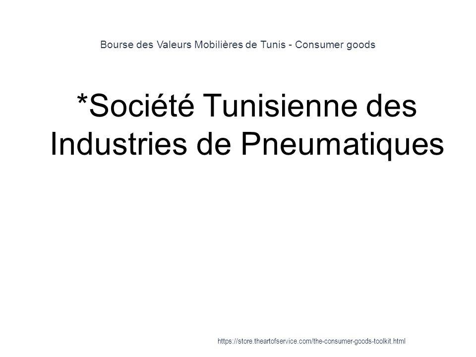 Bourse des Valeurs Mobilières de Tunis - Consumer goods 1 *Société Tunisienne des Industries de Pneumatiques https://store.theartofservice.com/the-consumer-goods-toolkit.html