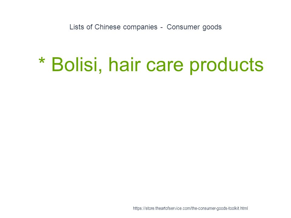 Lists of Chinese companies - Consumer goods 1 * Bolisi, hair care products https://store.theartofservice.com/the-consumer-goods-toolkit.html