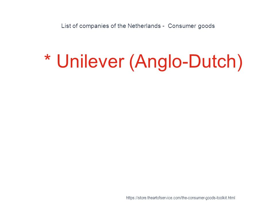 List of companies of the Netherlands - Consumer goods 1 * Unilever (Anglo-Dutch) https://store.theartofservice.com/the-consumer-goods-toolkit.html