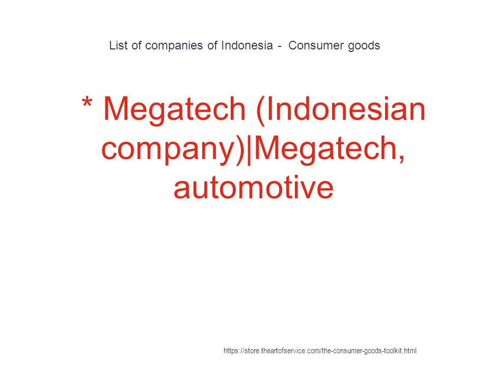 List of companies of Indonesia - Consumer goods 1 * Megatech (Indonesian company)|Megatech, automotive https://store.theartofservice.com/the-consumer-goods-toolkit.html
