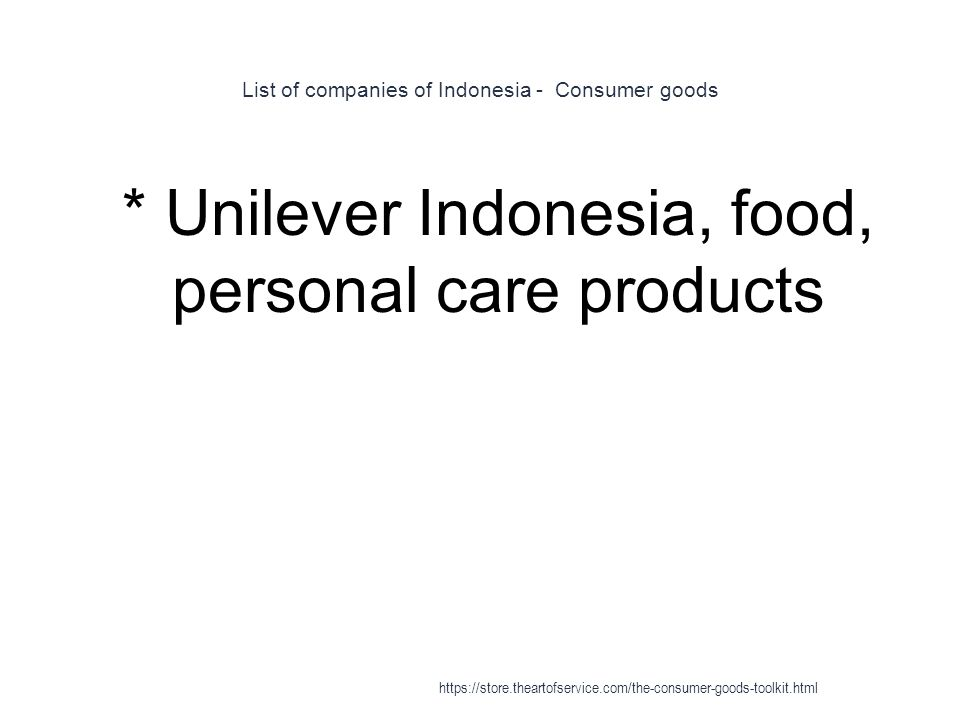 List of companies of Indonesia - Consumer goods 1 * Unilever Indonesia, food, personal care products https://store.theartofservice.com/the-consumer-goods-toolkit.html