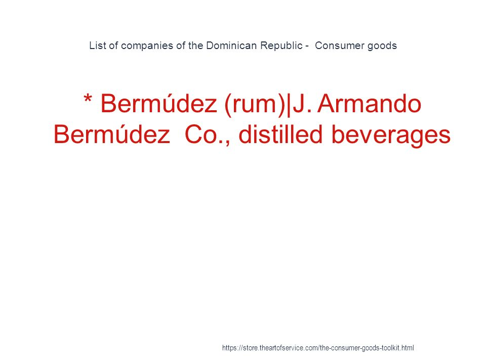 List of companies of the Dominican Republic - Consumer goods 1 * Bermúdez (rum)|J.