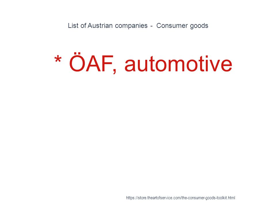 List of Austrian companies - Consumer goods 1 * ÖAF, automotive https://store.theartofservice.com/the-consumer-goods-toolkit.html