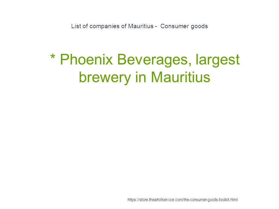 List of companies of Mauritius - Consumer goods 1 * Phoenix Beverages, largest brewery in Mauritius https://store.theartofservice.com/the-consumer-goods-toolkit.html