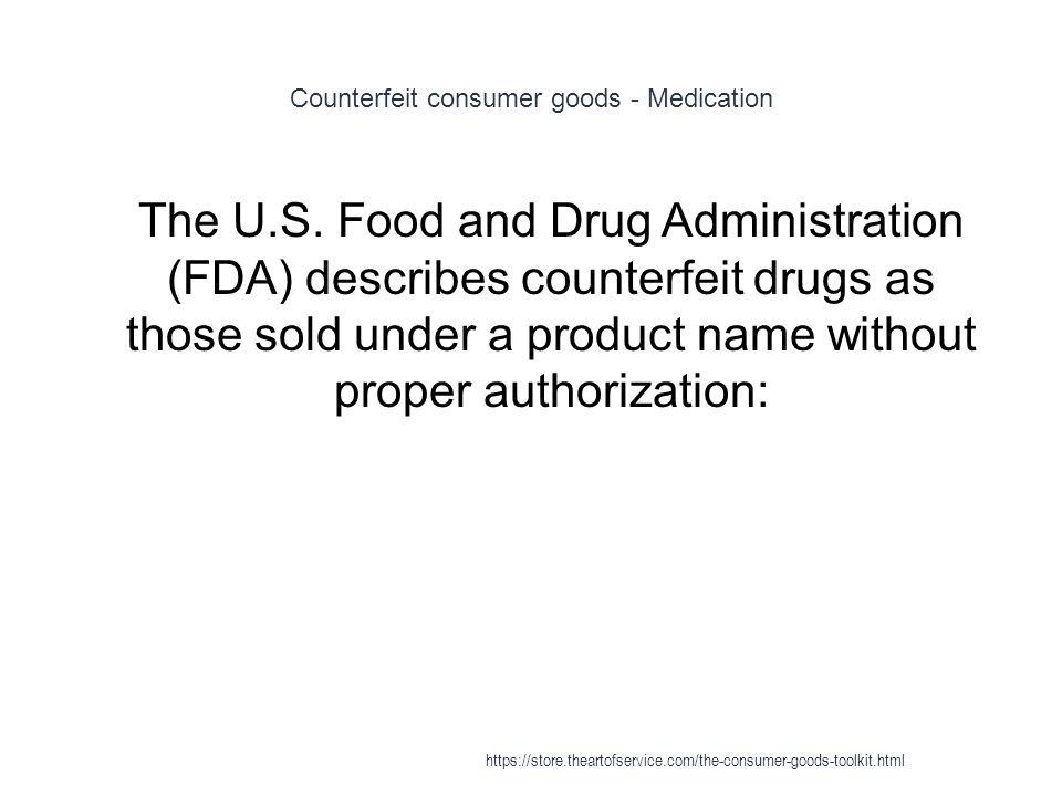 Counterfeit consumer goods - Medication 1 The U.S.