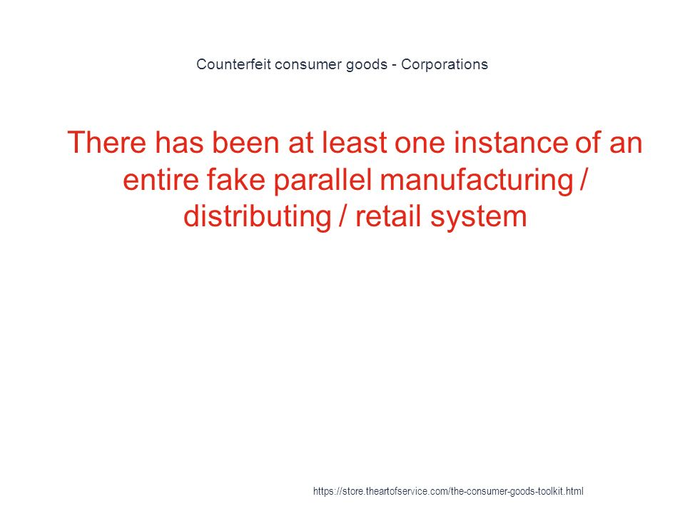 Counterfeit consumer goods - Corporations 1 There has been at least one instance of an entire fake parallel manufacturing / distributing / retail system https://store.theartofservice.com/the-consumer-goods-toolkit.html