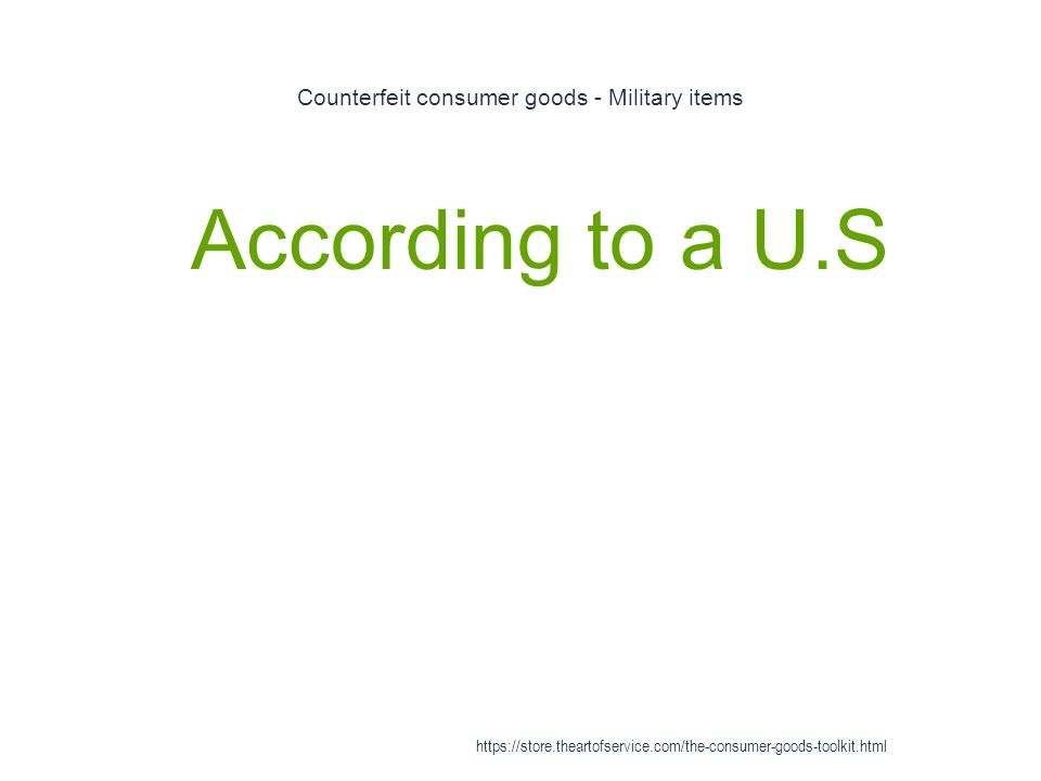 Counterfeit consumer goods - Military items 1 According to a U.S https://store.theartofservice.com/the-consumer-goods-toolkit.html