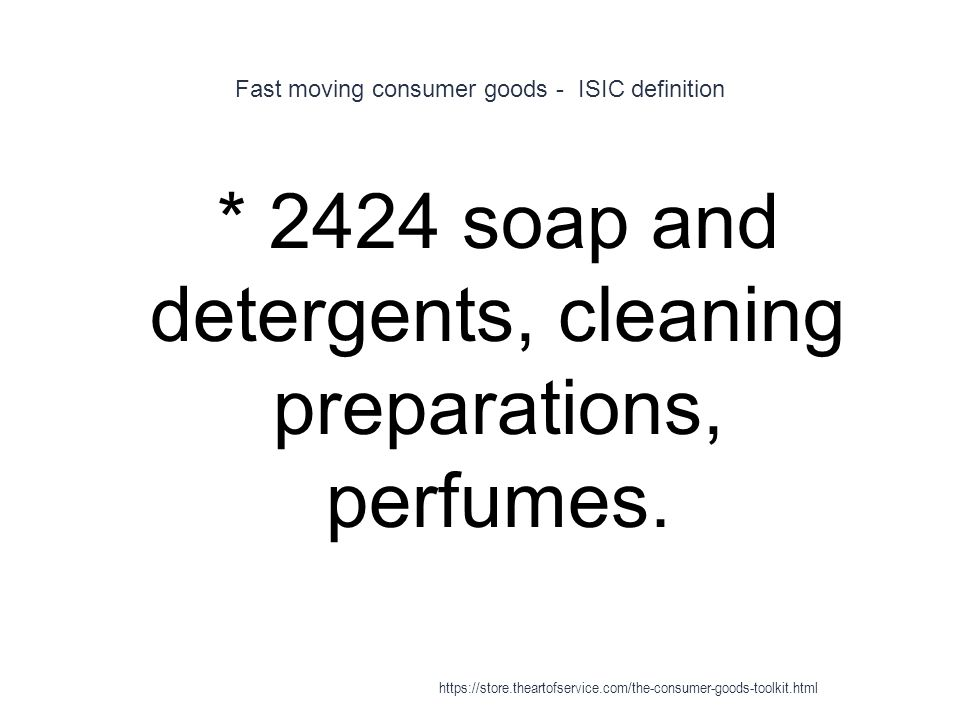 Fast moving consumer goods - ISIC definition 1 * 2424 soap and detergents, cleaning preparations, perfumes.