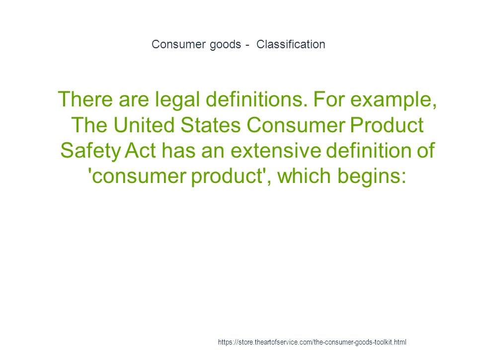 Consumer goods - Classification 1 There are legal definitions.