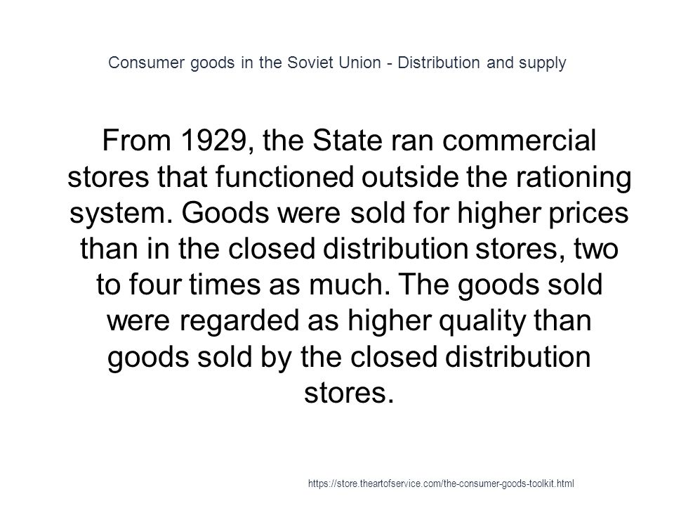 Consumer goods in the Soviet Union - Distribution and supply 1 From 1929, the State ran commercial stores that functioned outside the rationing system.
