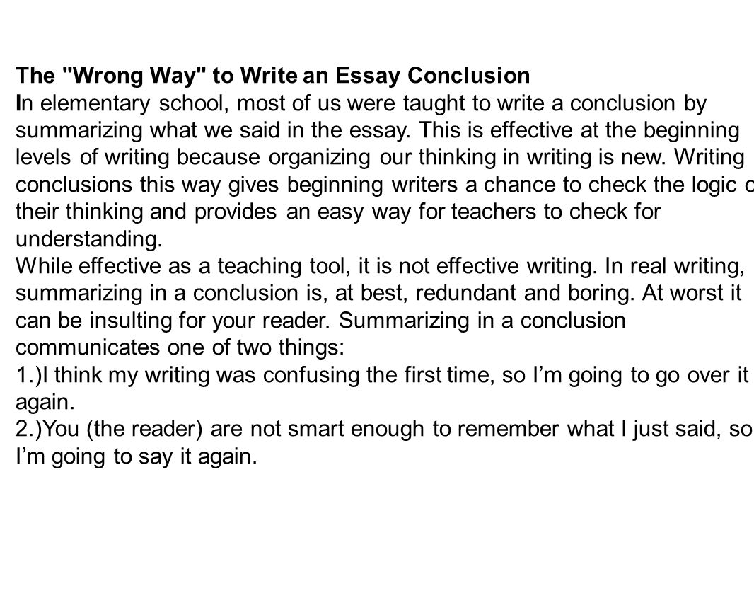 "conclusion your ""so what"" paragraph purpose to illustrate that  the wrong way to write an essay conclusion in elementary school most of us were"