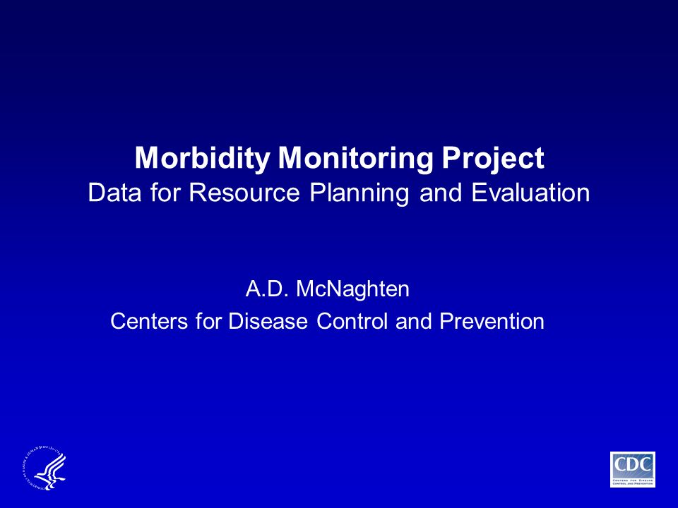 Morbidity Monitoring Project Data for Resource Planning and Evaluation A.D.