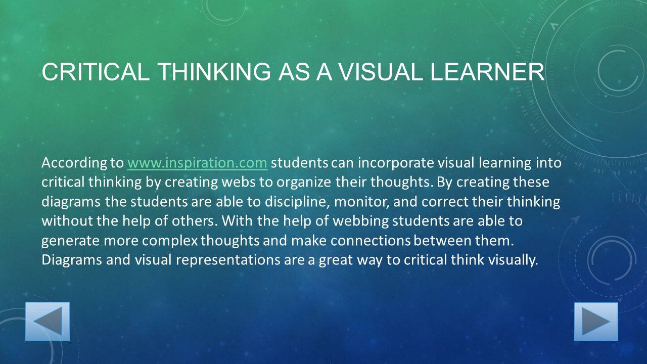 CRITICAL THINKING AS A VISUAL LEARNER According to   students can incorporate visual learning into critical thinking by creating webs to organize their thoughts.