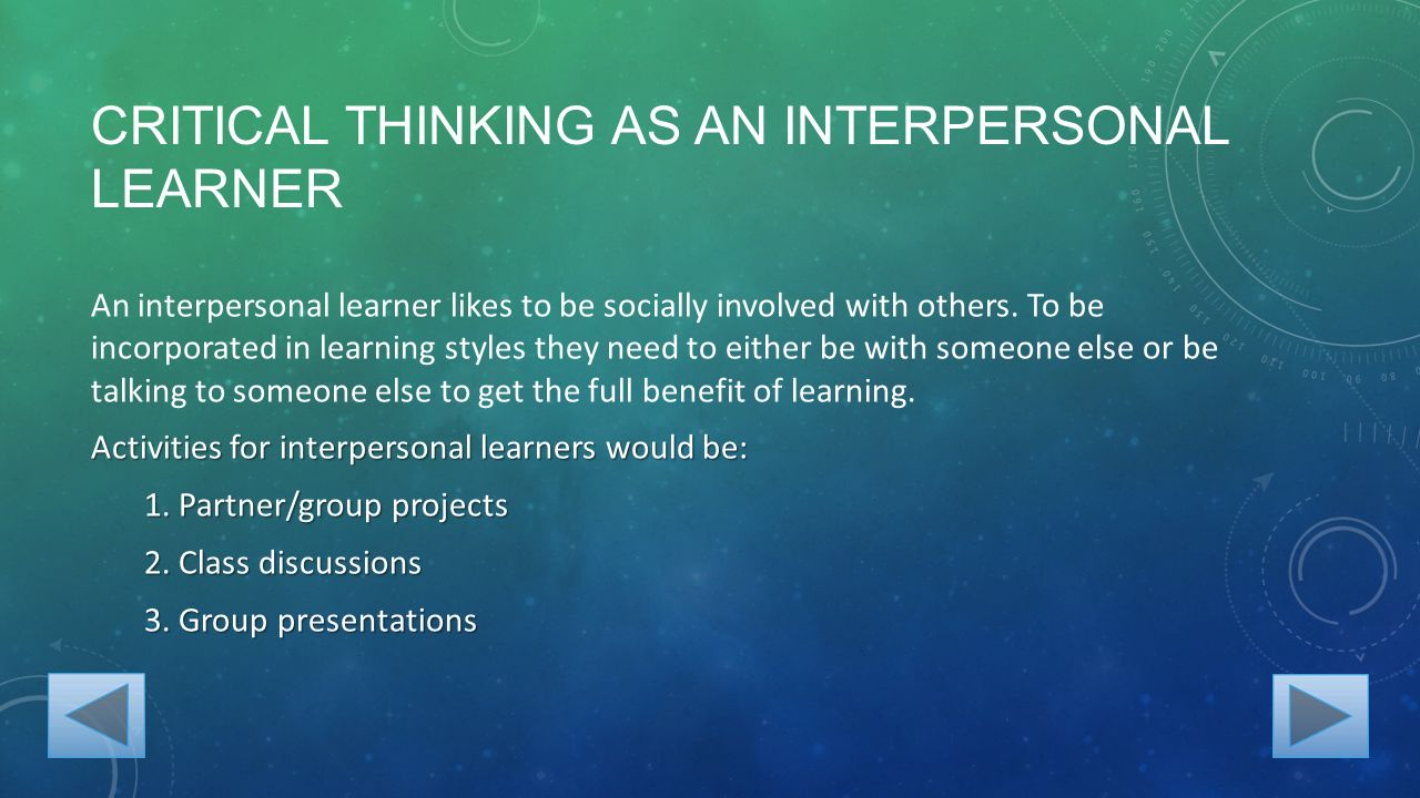 CRITICAL THINKING AS AN INTERPERSONAL LEARNER An interpersonal learner likes to be socially involved with others.