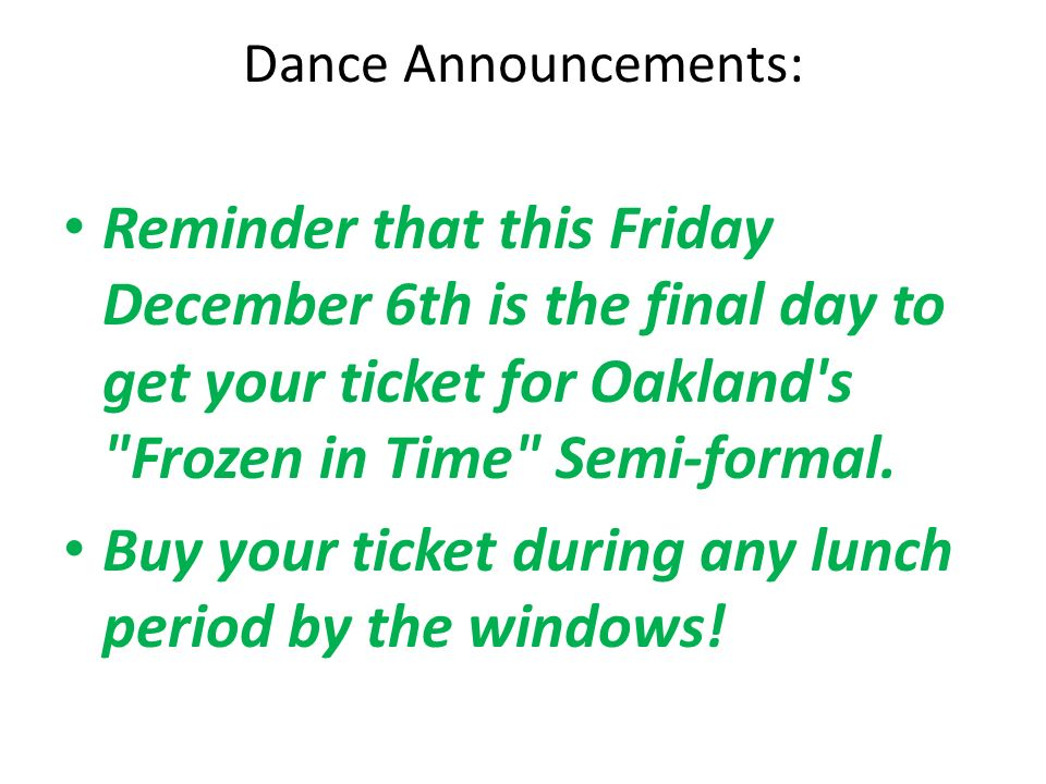 Dance Announcements: Reminder that this Friday December 6th is the final day to get your ticket for Oakland s Frozen in Time Semi-formal.