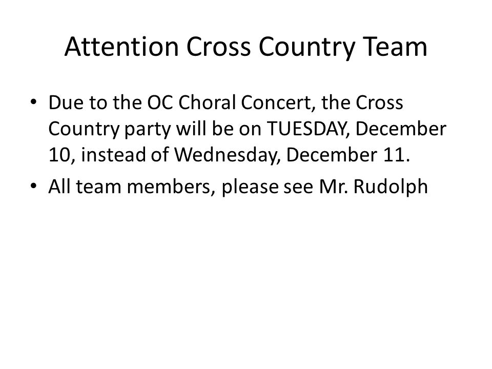 Attention Cross Country Team Due to the OC Choral Concert, the Cross Country party will be on TUESDAY, December 10, instead of Wednesday, December 11.
