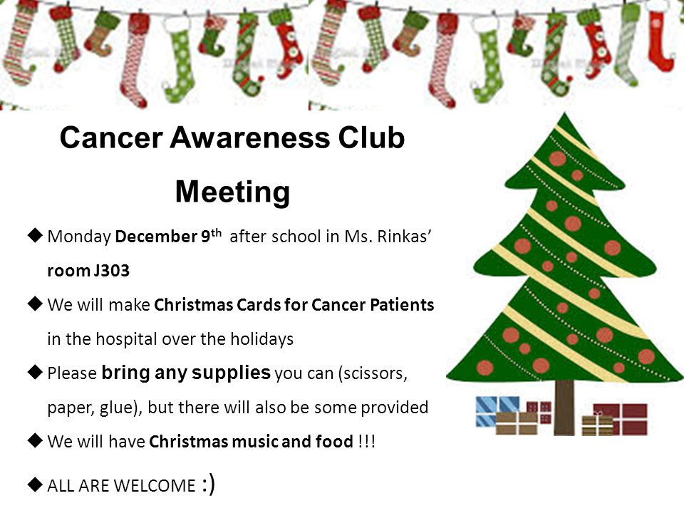 Cancer Awareness Club Meeting  Monday December 9 th after school in Ms.