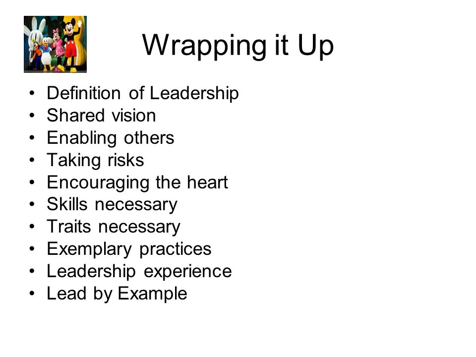 17 Wrapping It Up Definition Of Leadership Shared Vision Enabling Others  Taking Risks Encouraging The Heart Skills Necessary Traits Necessary  Exemplary ...