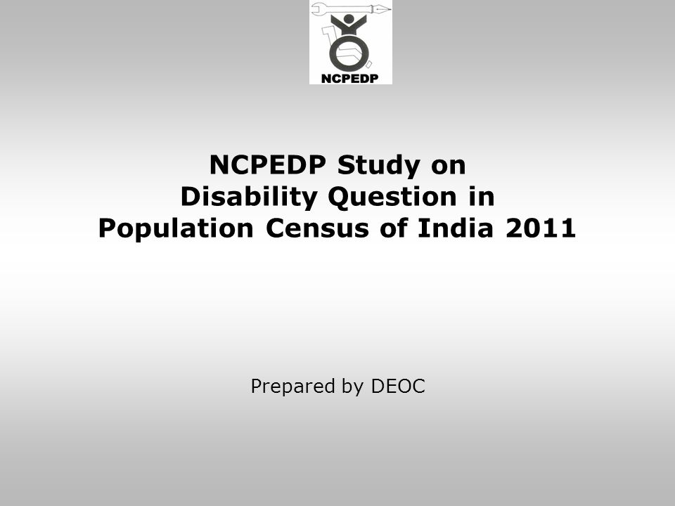 NCPEDP Study on Disability Question in Population Census of India 2011 Prepared by DEOC