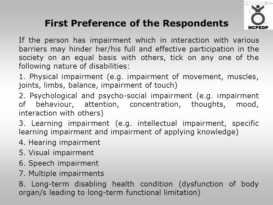 First Preference of the Respondents If the person has impairment which in interaction with various barriers may hinder her/his full and effective participation in the society on an equal basis with others, tick on any one of the following nature of disabilities: 1.