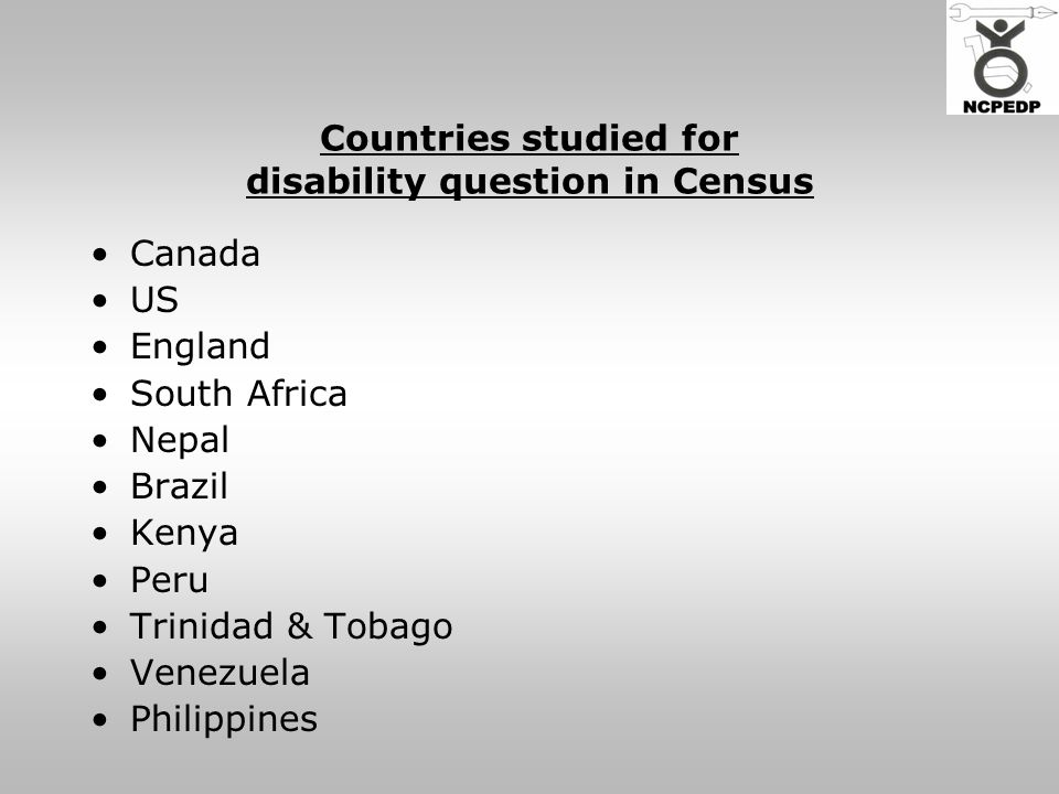 Countries studied for disability question in Census Canada US England South Africa Nepal Brazil Kenya Peru Trinidad & Tobago Venezuela Philippines