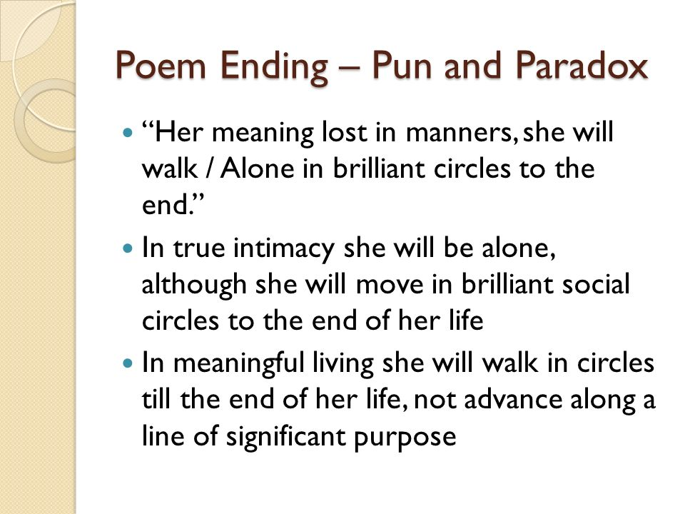 pathedy of manners The poem ends with a brilliant combination of pun and paradox: her meanings lost in manners, she will walk / alone in brilliant circles to the end.