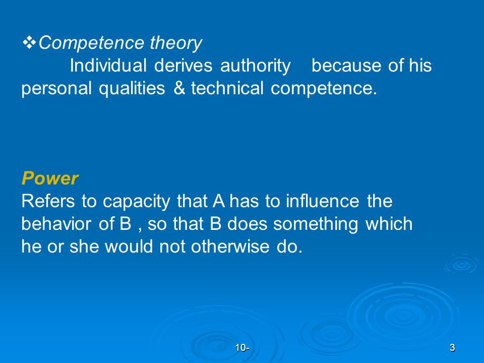 10-3  Competence theory Individual derives authority because of his personal qualities & technical competence.