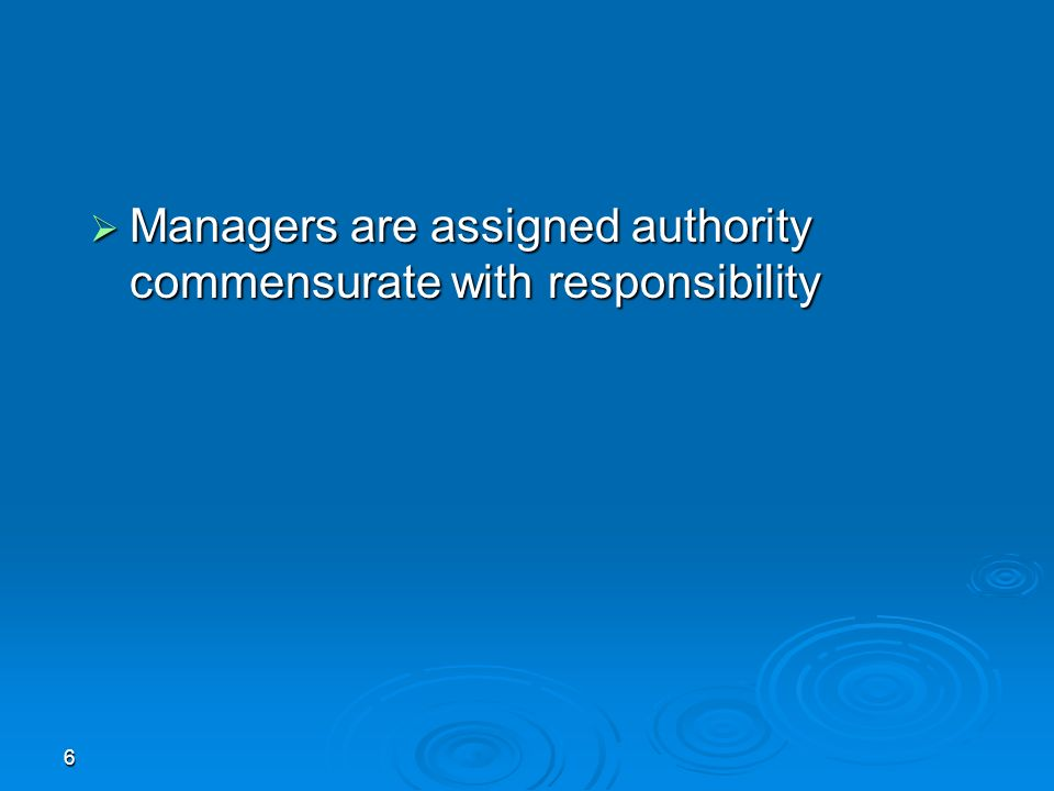 6  Managers are assigned authority commensurate with responsibility
