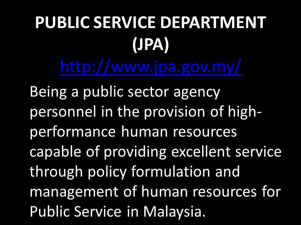 PUBLIC SERVICE DEPARTMENT (JPA) PUBLIC SERVICE DEPARTMENT (JPA) http://www.jpa.gov.my/ http://www.jpa.gov.my/ Being a public sector agency personnel i