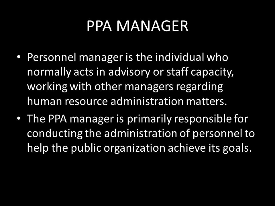 PPA MANAGER Personnel manager is the individual who normally acts in advisory or staff capacity, working with other managers regarding human resource