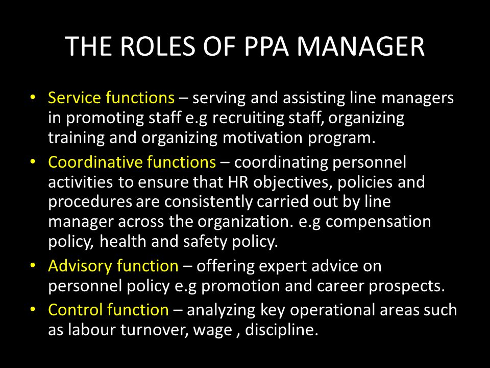 THE ROLES OF PPA MANAGER Service functions – serving and assisting line managers in promoting staff e.g recruiting staff, organizing training and orga