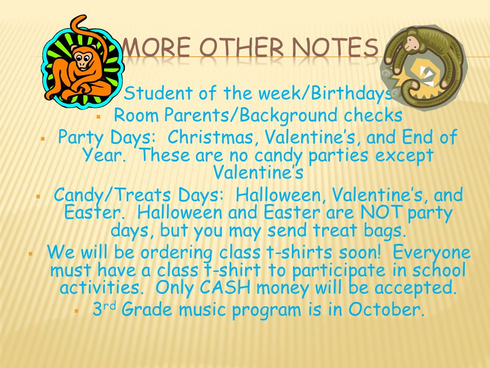  Student of the week/Birthdays  Room Parents/Background checks  Party Days: Christmas, Valentine's, and End of Year.