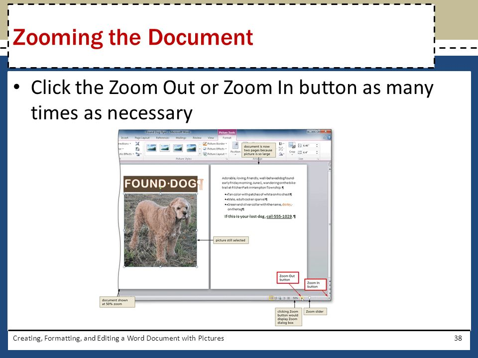 Click the Zoom Out or Zoom In button as many times as necessary Creating, Formatting, and Editing a Word Document with Pictures38 Zooming the Document