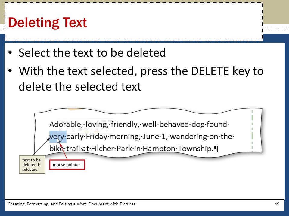 Select the text to be deleted With the text selected, press the DELETE key to delete the selected text Creating, Formatting, and Editing a Word Document with Pictures49 Deleting Text