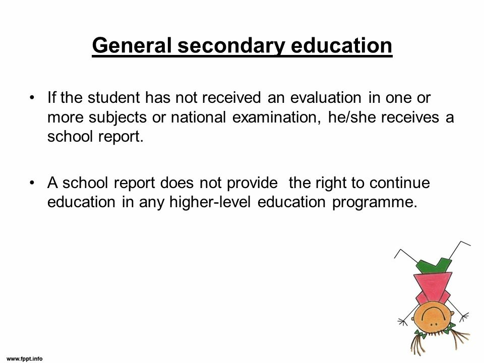 If the student has not received an evaluation in one or more subjects or national examination, he/she receives a school report.